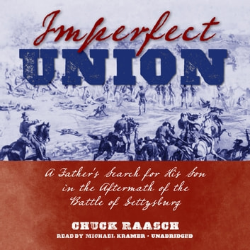 Imperfect Union - A Father's Search for His Son in the Aftermath of the Battle of Gettysburg audiobook by Chuck Raasch
