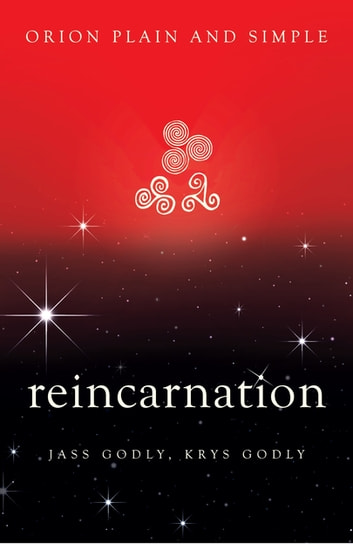 Reincarnation, Orion Plain and Simple ebook by Jass Godly,Krys Godly