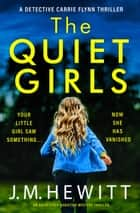 The Quiet Girls - An absolutely addictive mystery thriller ebook by J.M. Hewitt