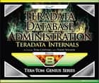 Teradata Database Administration – Teradata Internals ebook by Tom Coffing, Todd Wilson