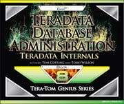 Teradata Database Administration – Teradata Internals ebook by Tom Coffing,Todd Wilson
