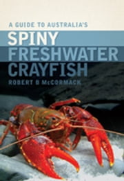 A Guide to Australia's Spiny Freshwater Crayfish ebook by Robert B McCormack