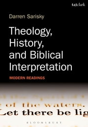 Theology, History, and Biblical Interpretation - Modern Readings ebook by Dr Darren Sarisky