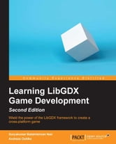 Learning LibGDX Game Development - Second Edition ebook by Suryakumar Balakrishnan Nair,Andreas Oehlke