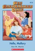 The Baby-Sitters Club #14: Hello, Mallory ebook by Ann M. Martin