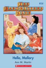 The Baby-Sitters Club #14: Hello, Mallory - Classic Edition ebook by Ann M. Martin