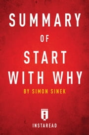 Summary of Start with Why - by Simon Sinek | Includes Analysis ebook by Instaread