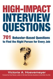 High-Impact Interview Questions - 701 Behavior-Based Questions to Find the Right Person for Every Job ebook by Victoria A. Hoevemeyer
