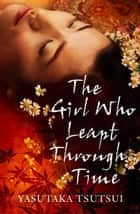 The Girl who Leapt Through Time ebook by Yasutaka Tsutsui