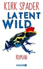 Latent Wild - Roman ebook by Kirk Spader