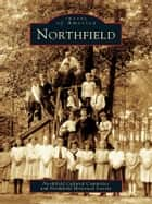 Northfield ebook by Northfield Cultural Committee,Northfield Historical Society