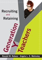 Recruiting and Retaining Generation Y Teachers ebook by Ronald W. Rebore,Angela L. (Lynn) E. (Evans) Walmsley