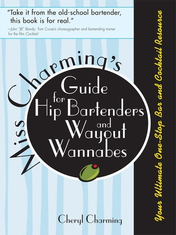 Miss Charming's Guide for Hip Bartenders and Wayout Wannabes - Your Ultimate One-Stop Bar and Cocktail Resource ebook by Cheryl Charming