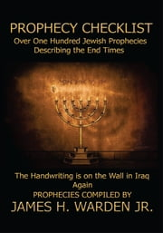Prophecy Checklist Over One Hundred Bible Prophecies Counting Down to the Second Coming of Jesus Christ ebook by James H. Warden Jr.