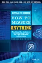 How to Measure Anything - Finding the Value of Intangibles in Business ebook by Douglas W. Hubbard