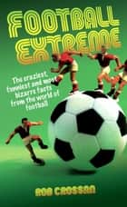 Football Extreme ebook by Rob Crossan,Chris Kamara