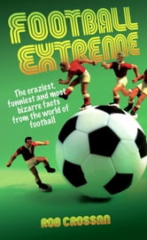 Football Extreme ebook by Rob Crossan