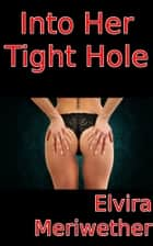 Into Her Tight Hole ebook by Elvira Meriwether