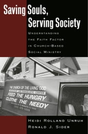 Saving Souls, Serving Society: Understanding the Faith Factor in Church-Based Social Ministry ebook by Heidi Rolland Unruh,Ronald J. Sider