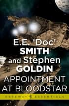 Appointment at Bloodstar - Family d'Alembert Book 5 ebook by E.E. 'Doc' Smith, Stephen Goldin
