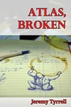 Atlas, Broken ebook by Jeremy Tyrrell