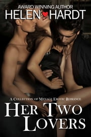 Her Two Lovers - A Collection of Menage Erotic Romance ebook by Helen Hardt