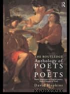 The Routledge Anthology of Poets on Poets - Poetic Responses to English Poetry from Chaucer to Yeats ebook by David Hopkins