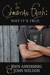 The Christian Faith: Why It's True ebook by John Ankerberg
