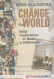 Change the World - Daily Inspiration to Make a Difference ebook by Mike Slaughter