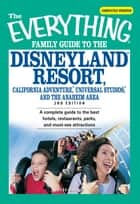 The Everything Family Guide to the Disneyland Resort, California Adventure, Universa - A complete guide to the best hotels, restaurants, parks, and must-see attractions ebook by Betsy Malloy