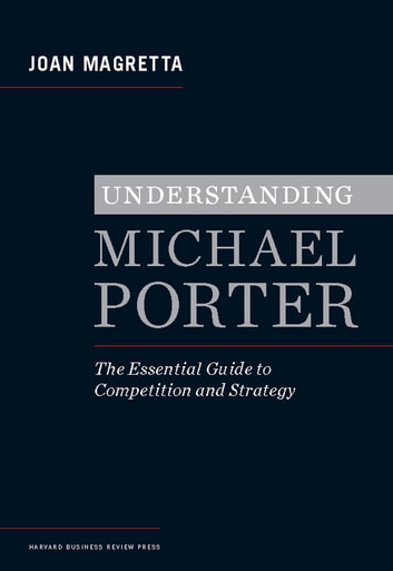 Understanding Michael Porter - The Essential Guide to Competition and Strategy ebook by Joan Magretta
