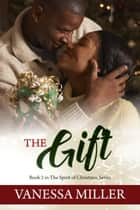 The Gift ebook by Vanessa Miller