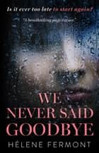 We Never Said Goodbye ebook by Helene Fermont