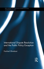 International Dispute Resolution and the Public Policy Exception ebook by Farshad Ghodoosi