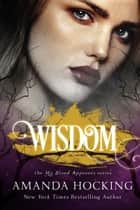 Wisdom (My Blood Approves, #4) ebook by Amanda Hocking
