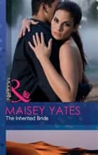 The Inherited Bride (Mills & Boon Modern) ekitaplar by Maisey Yates