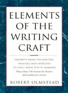 Elements of The Writing Craft: More Than 150 Lessons for Fiction and Nonfiction Writers ebook by Robert Olmstead