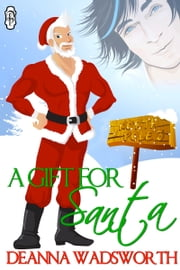 A Gift for Santa (Naughty North Pole) ebook by Deanna Wadsworth