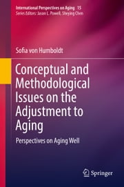 Conceptual and Methodological Issues on the Adjustment to Aging - Perspectives on Aging Well ebook by Sofia von Humboldt