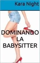 Dominando la babysitter ebook by Kara Night