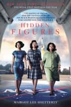 Hidden Figures - The American Dream and the Untold Story of the Black Women Mathematicians Who Helped Win the Space Race eBook par Margot Lee Shetterly