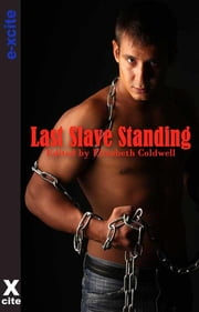 Last Slave Standing - Five erotic tales of submission and domination ebook by Elizabeth Coldwell,Alex Jordaine,Derek Shannon,Lynn Lake,Alcamia Payne,Penelope Friday,S Campbell