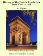 History of the French Revolution from 1789 to 1814 ebook by M. Mignet