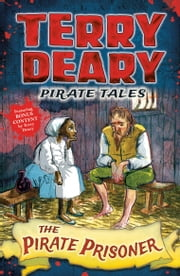 Pirate Tales: The Pirate Prisoner ebook by Terry Deary, Helen Flook