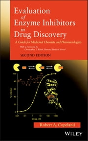 Evaluation of Enzyme Inhibitors in Drug Discovery - A Guide for Medicinal Chemists and Pharmacologists ebook by Robert A. Copeland