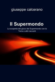 Il Supermondo ebook by giuseppe calcerano