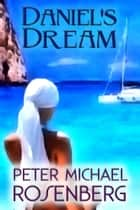 Daniel's Dream ebook by Peter Michael Rosenberg