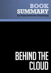 Summary: Behind the Cloud - Marc Benioff - The Untold Story of How Salesforce.com Went from Idea to Billion-Dollar Company – and Revolutionized an Industry ebook by BusinessNews Publishing