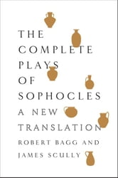 The Complete Plays of Sophocles - A New Translation ebook by Sophocles