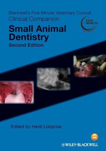 Blackwell's Five-Minute Veterinary Consult Clinical Companion - Small Animal Dentistry ebook by